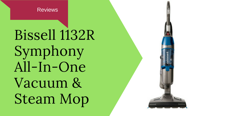 Bissell 1132R Symphony All-In-One Vacuum and Steam Mop Review
