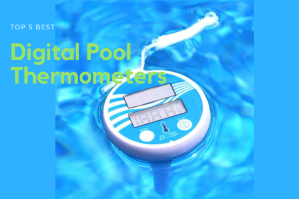 Top 5 Best Digital Pool Thermometers of 2019 Reviews