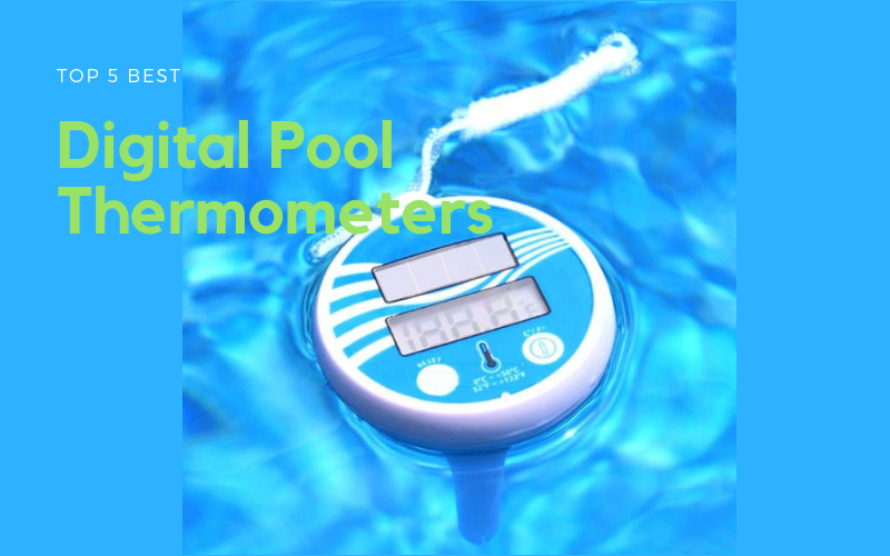 Top 5 Best Digital Pool Thermometers of 2019 Reviews - [UPDATED]