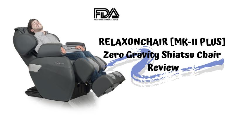 RELAXONCHAIR [MK-II PLUS] Zero Gravity Shiatsu Chair Review