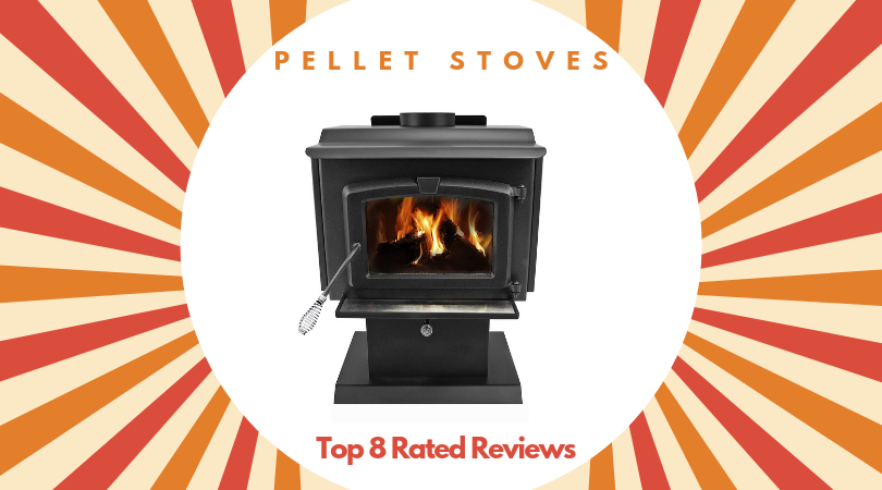 Best Pellet Stoves In 2021 – Top 8 Rated Reviews