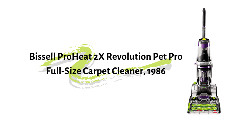 Bissell ProHeat 2X Revolution Pet Pro Full-size Carpet Cleaner, 1986 Review