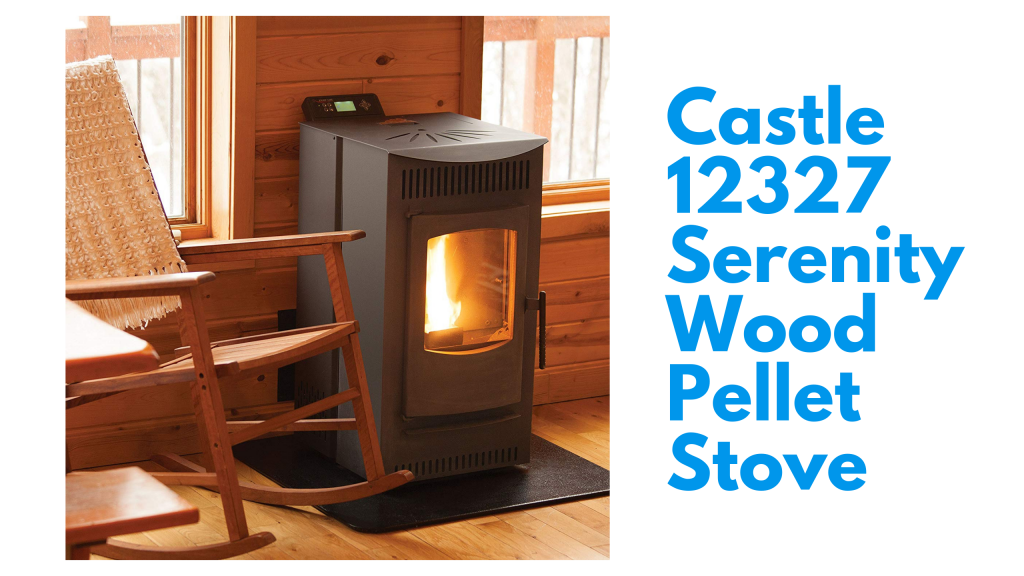 Castle 12327 Serenity Wood Pellet Stove Review In 2021