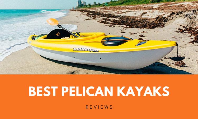 Top 6 Best Pelican Kayaks in 2021 Reviews
