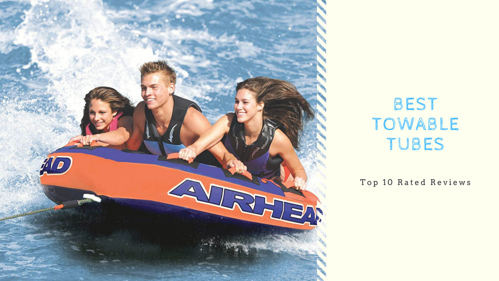 Best Towable Tubes In 2021 – Top 10 Rated Reviews